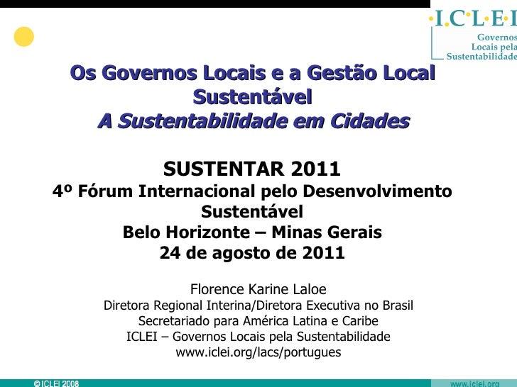 Os Governos Locais e a Gestão Local Sustentável A Sustentabilidade em Cidades SUSTENTAR 2011 4º Fórum Internacional pelo D...