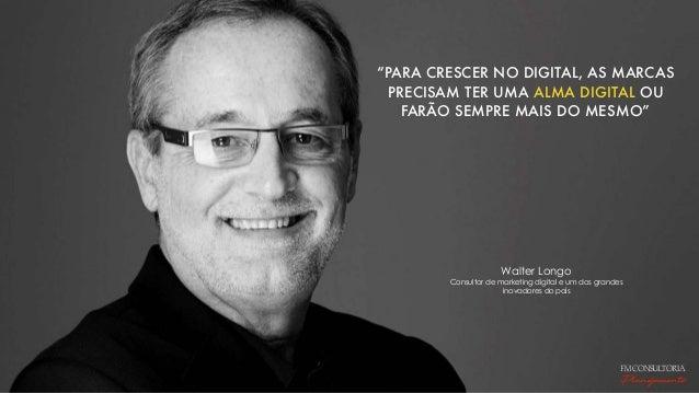 """""""PARA CRESCER NO DIGITAL, AS MARCAS PRECISAM TER UMA ALMA DIGITAL OU FARÃO SEMPRE MAIS DO MESMO"""" Walter Longo Consultor de..."""