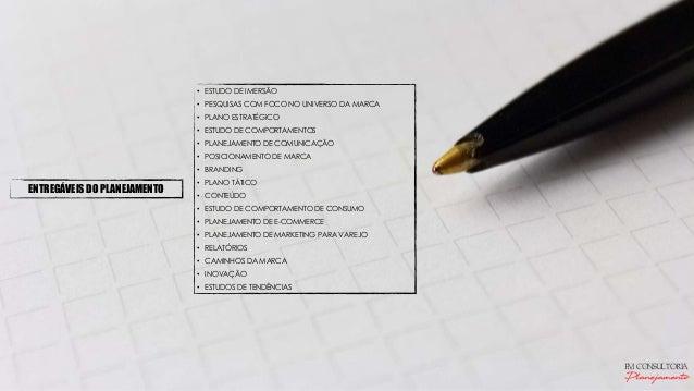 • ESTUDO DE IMERSÃO • PESQUISAS COM FOCO NO UNIVERSO DA MARCA • PLANO ESTRATÉGICO • ESTUDO DE COMPORTAMENTOS • PLANEJAMENT...