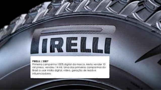PIRELLI / 2007 Primeira campanha 100% digital da marca. Meta vender 10 mil pneus, vendeu 14 mil. Uma das primeiras campanh...