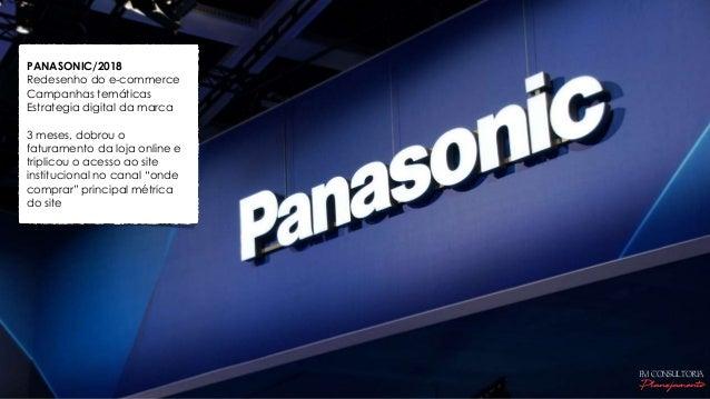 PANASONIC/2018 Redesenho do e-commerce Campanhas temáticas Estrategia digital da marca 3 meses, dobrou o faturamento da lo...
