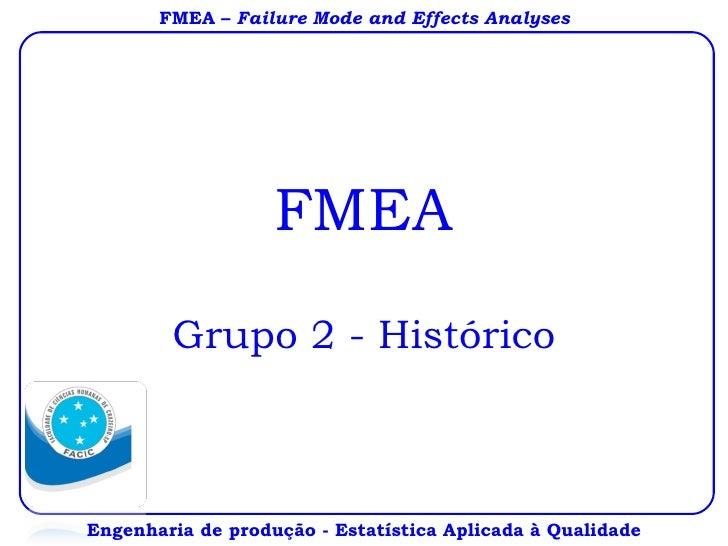 FMEA Grupo 2 - Histórico Engenharia de produção - Estatística Aplicada à Qualidade FMEA –  Failure Mode and Effects Analyses