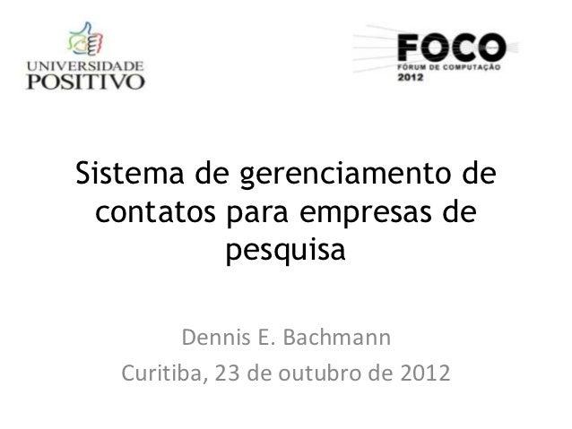 Sistema de gerenciamento de contatos para empresas de          pesquisa        Dennis E. Bachmann  Curitiba, 23 de outubro...