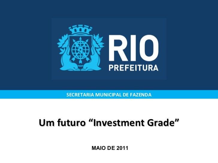 """Um futuro """"Investment Grade"""" SECRETARIA MUNICIPAL DE FAZENDA MAIO DE 2011"""