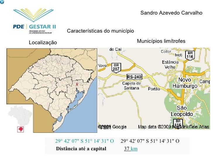 """Sandro Azevedo Carvalho Localização Municípios limítrofes Características do município 29° 42' 07"""" S 51° 14' 31""""..."""