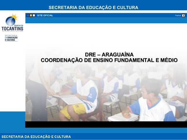 SECRETARIA DA EDUCAÇÃO E CULTURA xFechar DRE – ARAGUAÍNADRE – ARAGUAÍNA COORDENAÇÃO DE ENSINO FUNDAMENTAL E MÉDIOCOORDENAÇ...