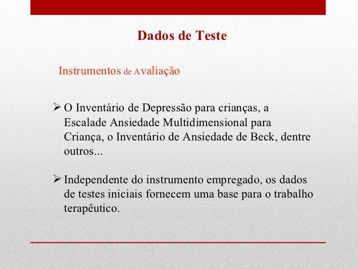 Dados de Teste <ul><li>O Inventário de Depressão para crianças, a Escalade Ansiedade Multidimensional para Criança, o Inve...