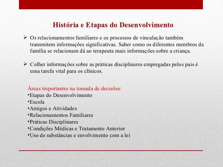 História e Etapas do Desenvolvimento  <ul><li>Os relacionamentos familiares e os processos de vinculação também transmitem...