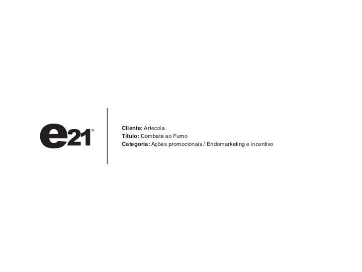 Cliente: ArtecolaTítulo: Combate ao FumoCategoria: Ações promocionais / Endomarketing e incentivo