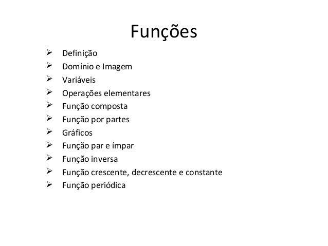 Funções   Definição   Domínio e Imagem   Variáveis   Operações elementares   Função composta   Função por partes   ...