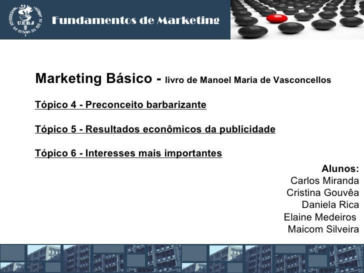 Fundamentos de MarketingMarketing Básico - livro de Manoel Maria de VasconcellosTópico 4 - Preconceito barbarizanteTópico ...