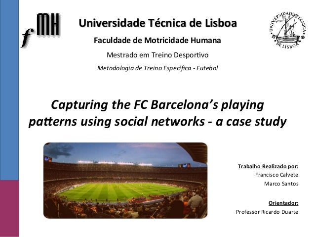 Capturing  the  FC  Barcelona's  playing   pa5erns  using  social  networks  -‐  a  case  study ...