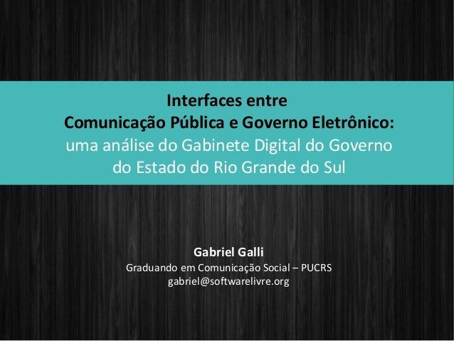 Interfaces entre Comunicação Pública e Governo Eletrônico: uma análise do Gabinete Digital do Governo do Estado do Rio Gra...