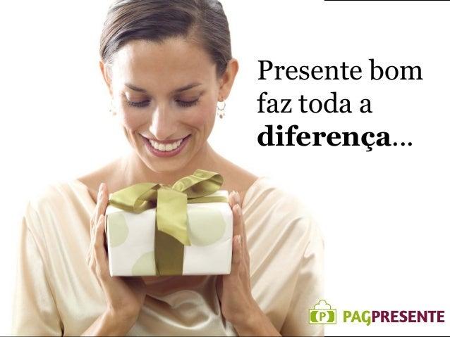 Presente bom faz toda a diferença...