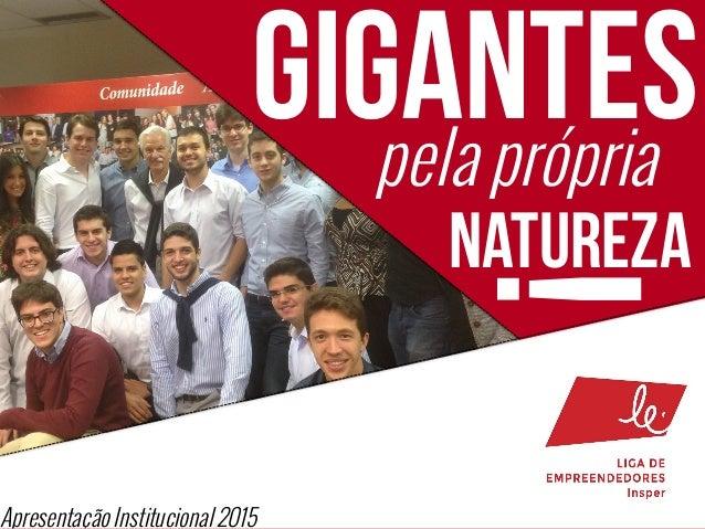 GIGANTESpela própria NATUREZA !Apresentação Institucional 2015