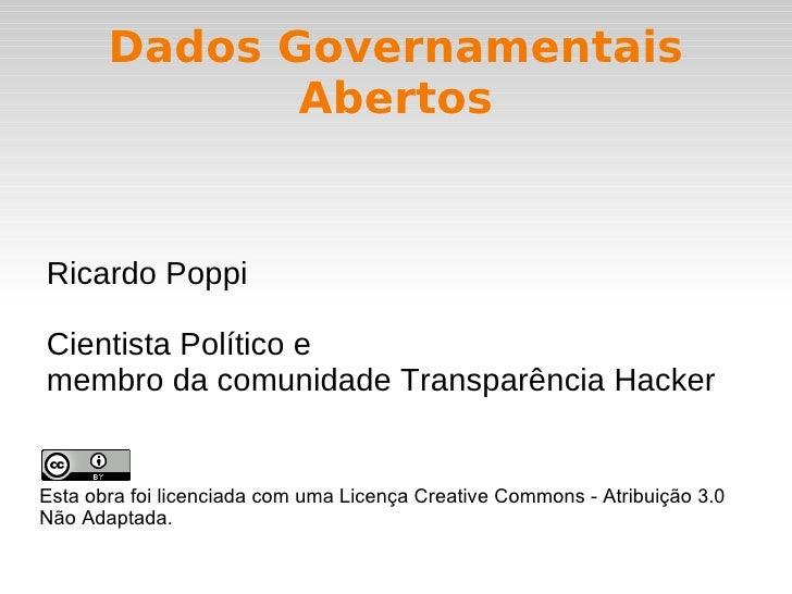Dados Governamentais Abertos Esta obra foi licenciada com uma Licença Creative Commons - Atribuição 3.0 Não Adaptada. Rica...