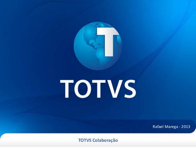 TOTVS Colaboração Rafael Marega - 2013