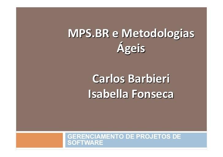 MPS.BR e Metodologias            Ágeis                     Carlos Barbieri   Isabella Fonseca GERENCIAME...
