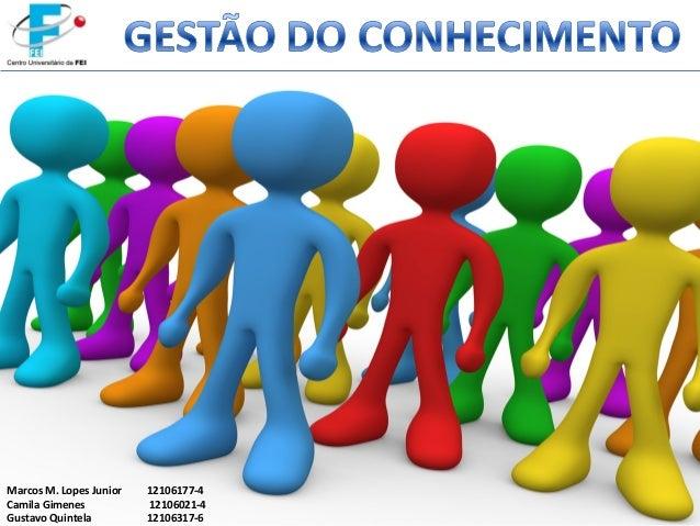 Marcos M. Lopes Junior 12106177-4 Camila Gimenes 12106021-4 Gustavo Quintela 12106317-6
