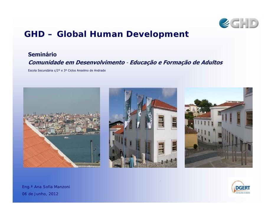 GHD – Global Human Development  Seminário  Comunidade em Desenvolvimento ‐ Educação e Formação de Adultos  Escola Secundár...