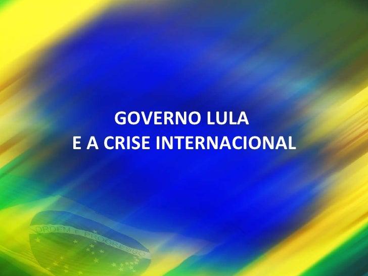 GOVERNO LULA  E A CRISE INTERNACIONAL