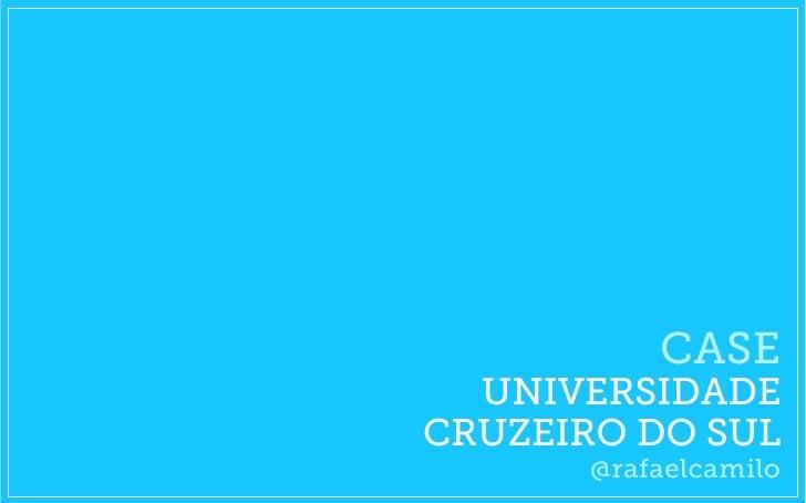 CASE  UNIVERSIDADECRUZEIRO DO SUL      @rafaelcamilo