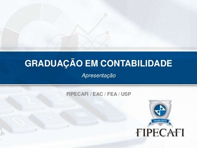 GRADUAÇÃO EM CONTABILIDADE Apresentação  FIPECAFI / EAC / FEA / USP