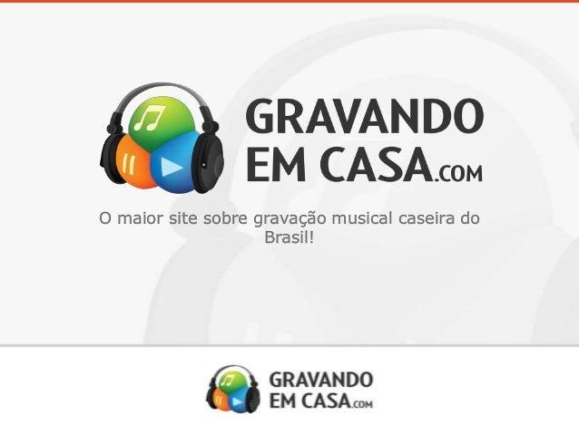 O maior site sobre gravação musical caseira do Brasil!