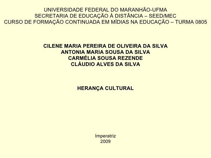 UNIVERSIDADE FEDERAL DO MARANHÃO-UFMA SECRETARIA DE EDUCAÇÃO À DISTÂNCIA – SEED/MEC CURSO DE FORMAÇÃO CONTINUADA EM MÍDIAS...