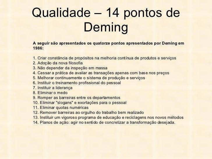 Qualidade – 14 pontos de Deming A seguir são apresentados os quatorze pontos apresentados por Deming em 1986:  1. Criar co...