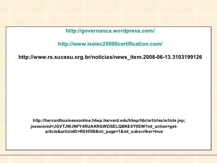 http://governanca.wordpress.com/ http://www.isoiec20000certification.com/ http://www.rs.sucesu.org.br/noticias/news_item.2...