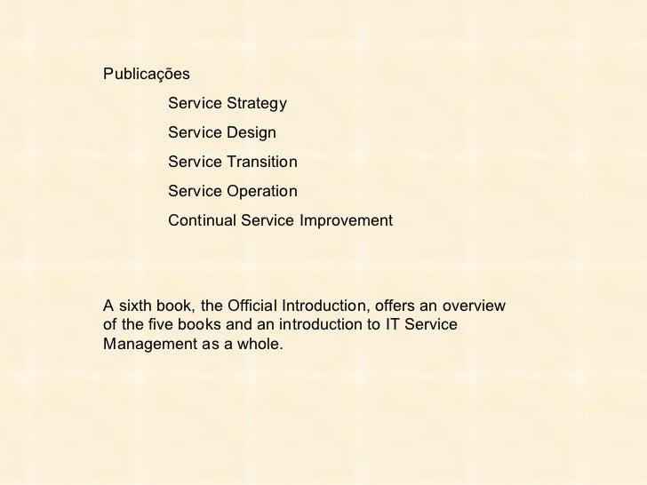 Publicações Service Strategy Service Design Service Transition Service Operation Continual Service Improvement A sixth boo...