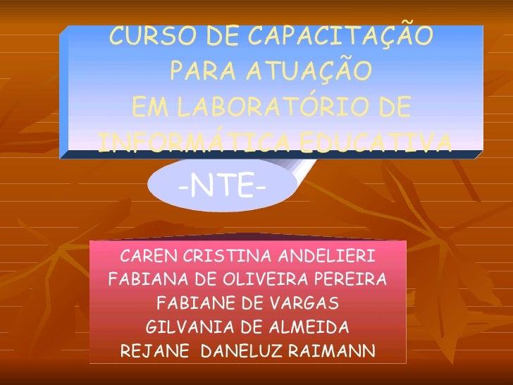 CAREN CRISTINA ANDELIERI FABIANA DE OLIVEIRA PEREIRA FABIANE DE VARGAS GILVANIA DE ALMEIDA REJANE  DANELUZ RAIMANN -NTE- C...