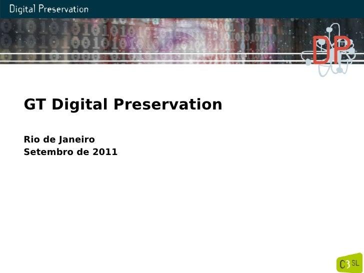GT Digital PreservationRio de JaneiroSetembro de 2011
