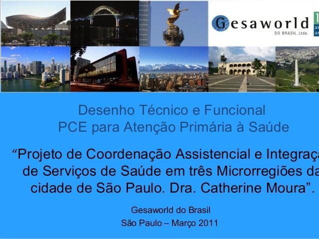 """Desenho Técnico e Funcional PCE para Atenção Primária à Saúde Gesaworld do Brasil São Paulo – Março 2011 """"Projeto de Coord..."""