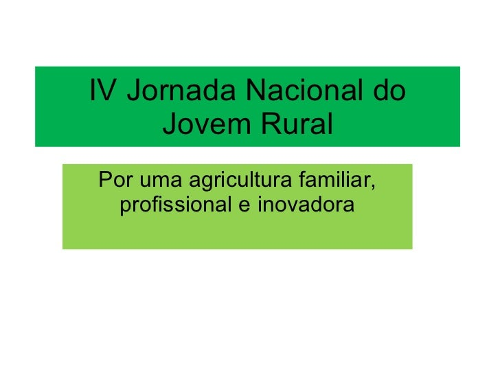 IV Jornada Nacional do Jovem Rural Por uma agricultura familiar, profissional e inovadora