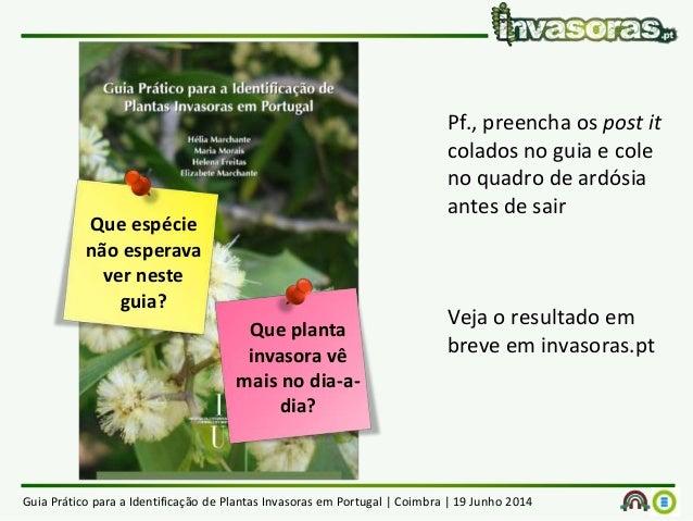 Guia Prático para a Identificação de Plantas Invasoras em Portugal | Coimbra | 19 Junho 2014 Pf., preencha os post it cola...