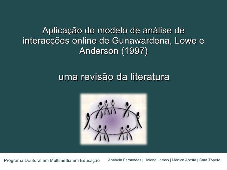 Aplicação do modelo de análise de interacções online de Gunawardena, Lowe e Anderson (1997) uma revisão da literatura Anab...