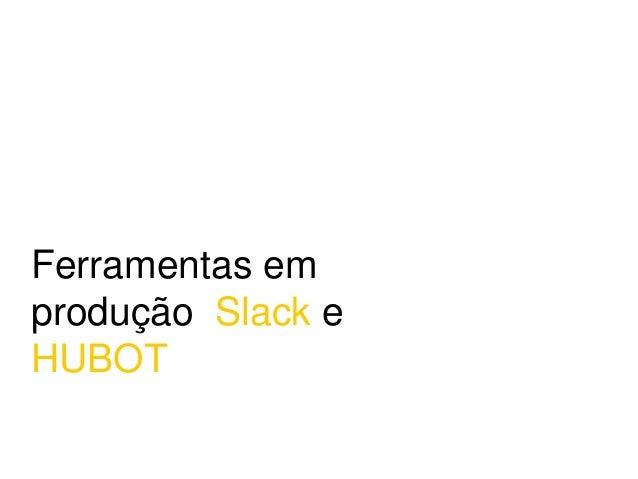 Ferramentas em produção Slack e HUBOT
