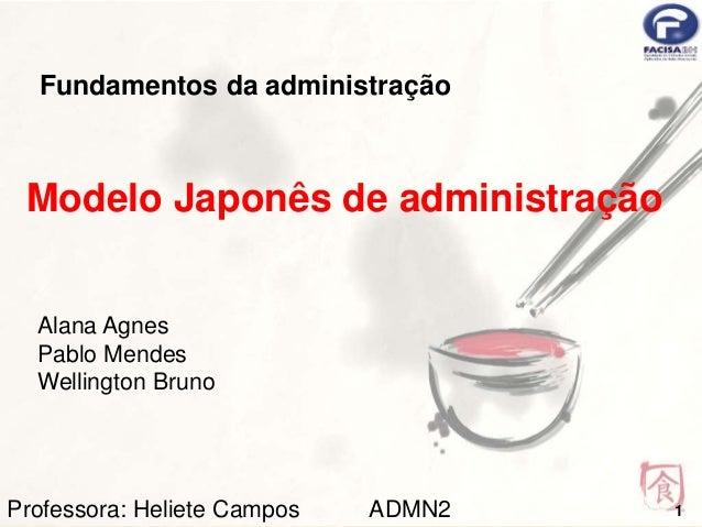 Fundamentos da administração  Modelo Japonês de administração  Alana Agnes  Pablo Mendes  Wellington Bruno  Professora: He...