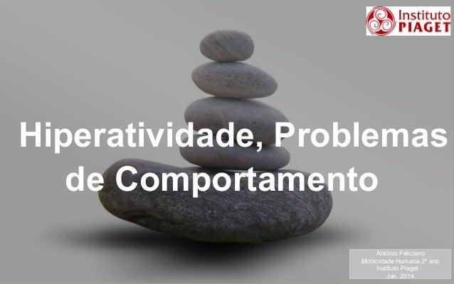 Hiperatividade, Problemas de Comportamento António Feliciano Motricidade Humana 2º ano Instituto Piaget your name Jan. 201...
