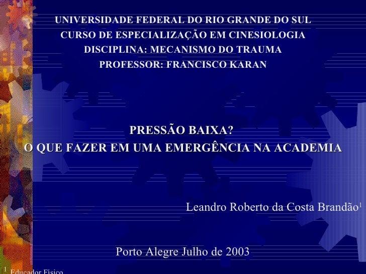 UNIVERSIDADE FEDERAL DO RIO GRANDE DO SUL        CURSO DE ESPECIALIZAÇÃO EM CINESIOLOGIA           DISCIPLINA: MECANISMO D...