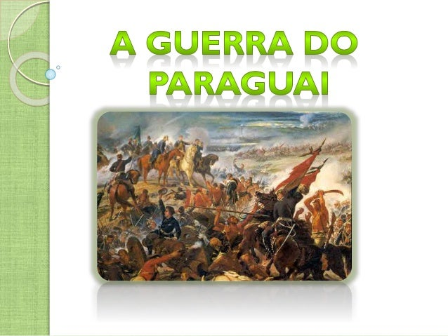 Causas da Guerra do Paraguai  Insatisfação da Inglaterra com o crescimento econômico do Paraguai;  Política expansionist...