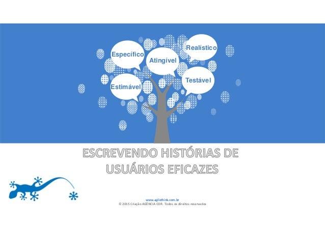 www.agilethink.com.br ©2015CriaçãoAGÊNCIACOR.Todososdireitosreservados Testável Estimável Atingível Específico R...
