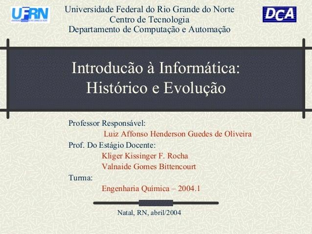Universidade Federal do Rio Grande do Norte Centro de Tecnologia Departamento de Computação e Automação  Introducão à Info...