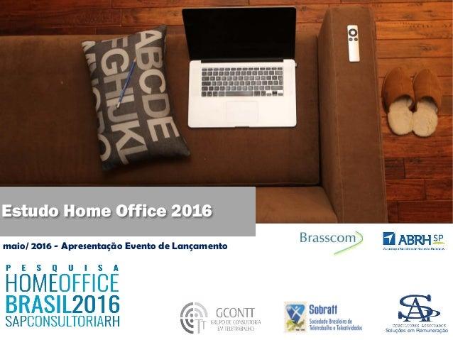 Estudo Home Office 2016 maio/ 2016 - Apresentação Evento de Lançamento Soluções em Remuneração