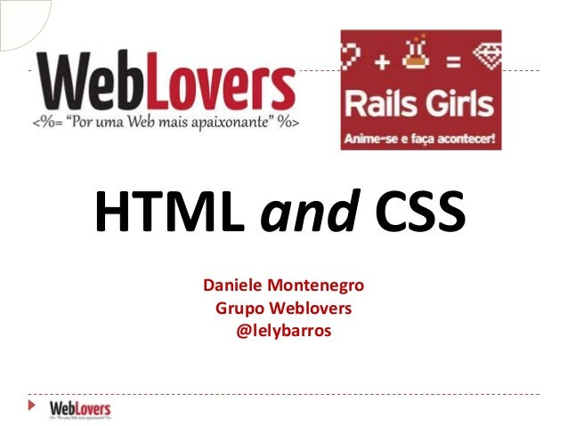 HTML and CSS   Daniele Montenegro    Grupo Weblovers      @lelybarros