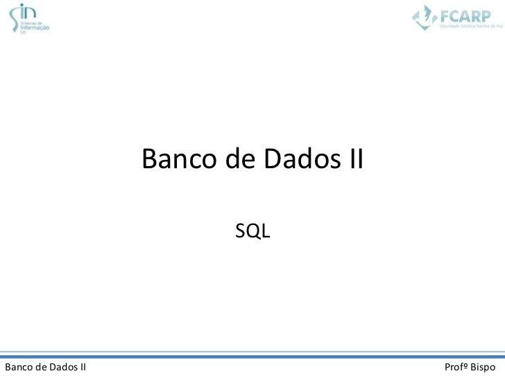 Banco de Dados II                           SQLBanco de Dados II                       Profº Bispo