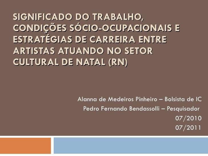 SIGNIFICADO DO TRABALHO, CONDIÇÕES SÓCIO-OCUPACIONAIS E ESTRATÉGIAS DE CARREIRA ENTRE ARTISTAS ATUANDO NO SETOR CULTURAL D...