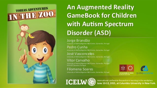 An  Augmented  Reality   GameBook  for  Children   with  Au8sm  Spectrum   Disorder  (ASD)   Jorge ...